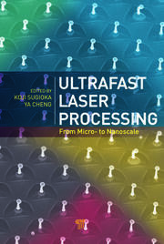 Ultrafast Laser Processing: From Micro- to Nanoscale
