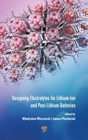 Designing Electrolytes for Lithium-Ion and Post-Lithium Batteries - 1st Edition book cover