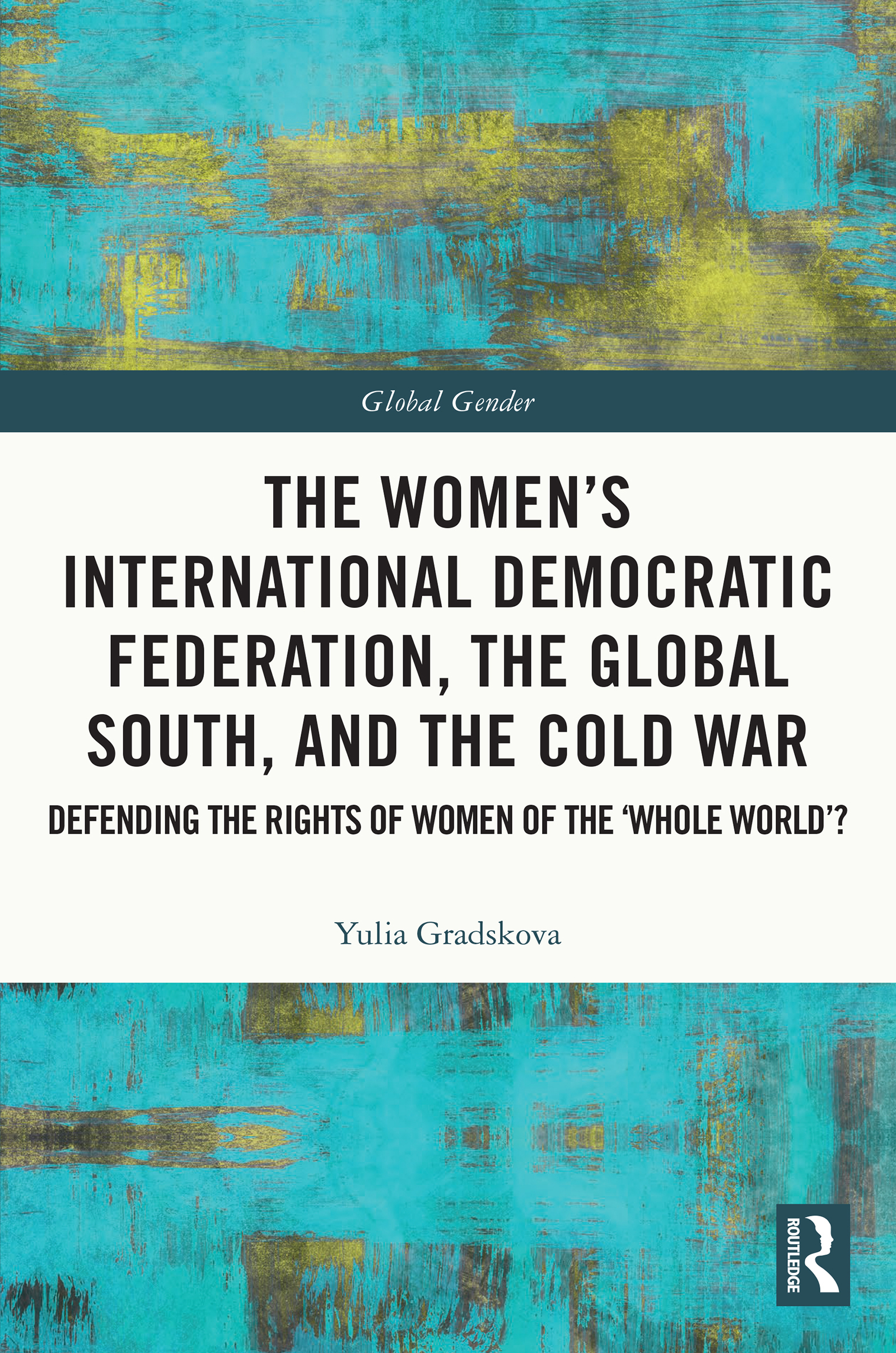 The Women's International Democratic Federation, the Global South and the  Cold War