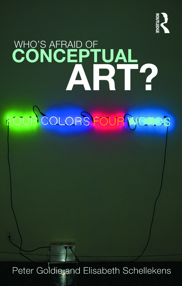 Who S Afraid Of Conceptual Art 1st Edition Peter Goldie Elisab