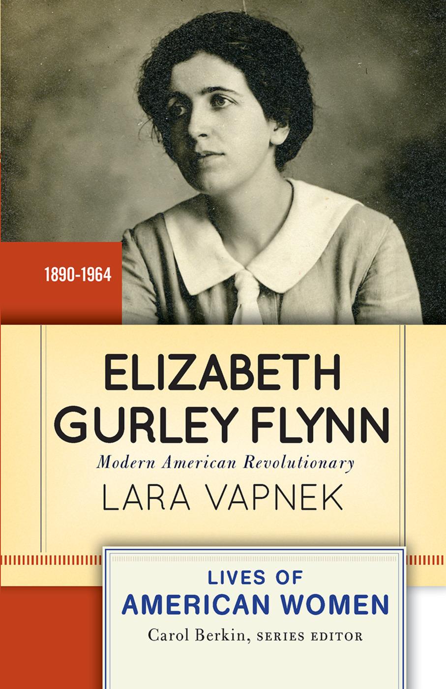 Cover of the book: Elizabeth Gurley Flynn: Modern American Revolutionary - with Elizabeth Gurly's Flynn's portrait on it.