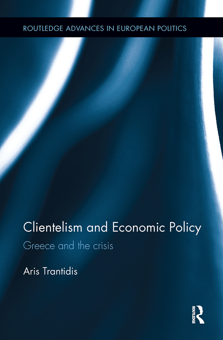 Clientelism and Economic Policy: Greece and the Crisis - 1st Edition -