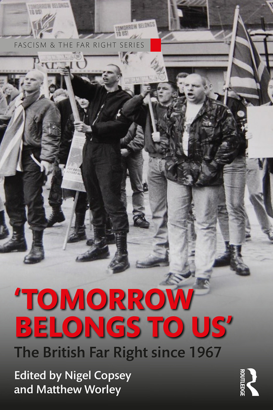 Tomorrow Belongs to Us: The British Far Right since 1967 - 1st Edition